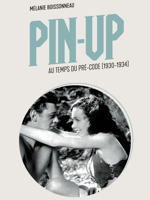 Pin-up au temps du Pré-Code 1930-1934 de Mélanie Boissonneau
