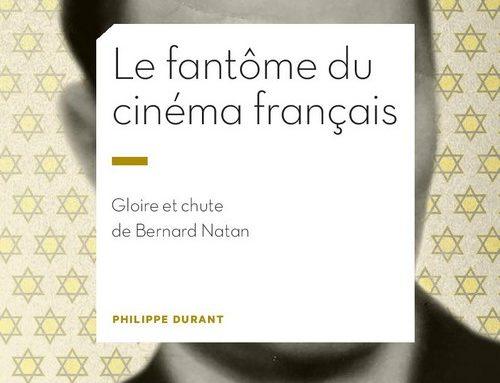 Le Fantôme du cinéma français. Gloire et chute de Bernard Natan.